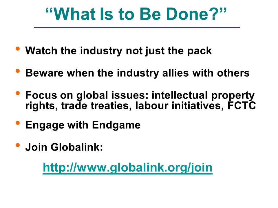 """What Is to Be Done?"" Watch the industry not just the pack Beware when the industry allies with others Focus on global issues: intellectual property r"