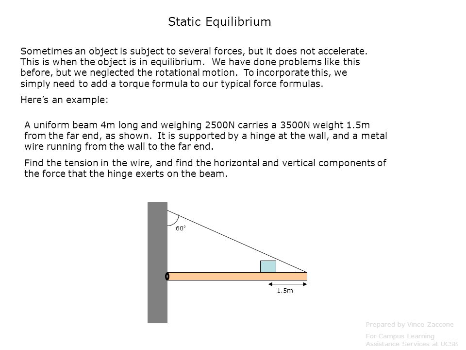 Static Equilibrium Prepared by Vince Zaccone For Campus Learning Assistance Services at UCSB Sometimes an object is subject to several forces, but it does not accelerate.