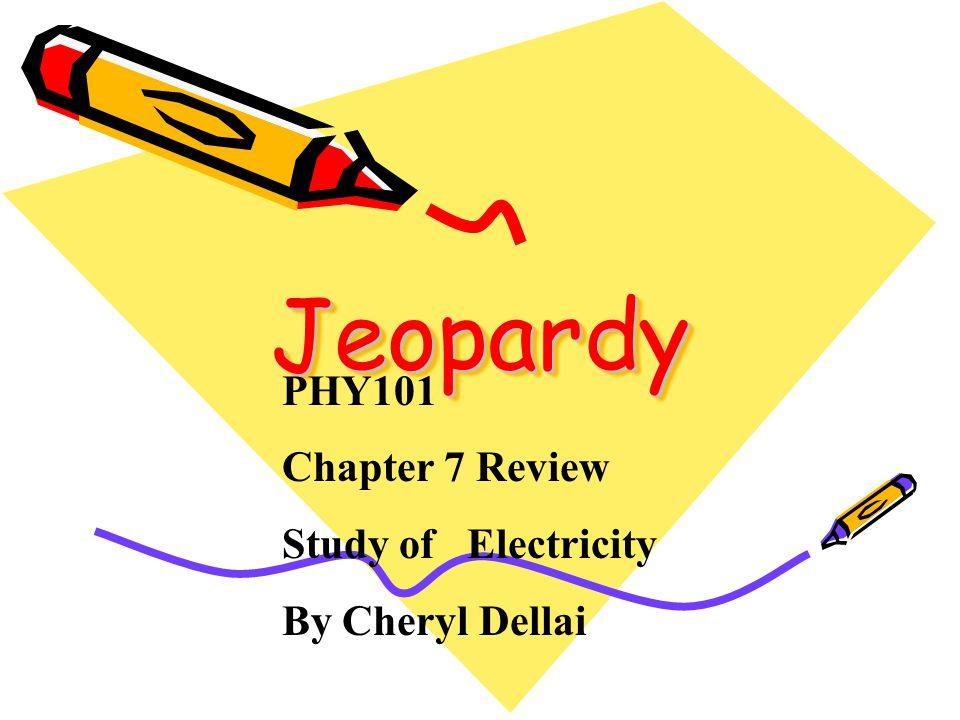 Study of Electricity BasicsE Field Circuit Elements Equations Problems Potpourri $100 $200 $300 $400