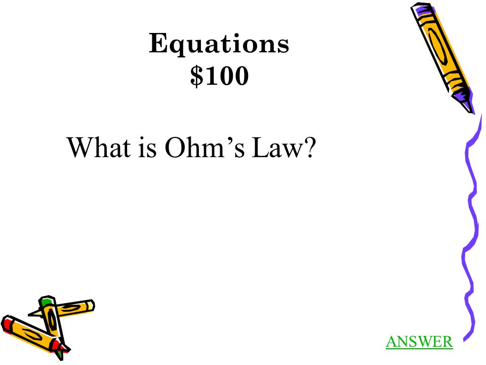 Equations $100 ANSWER What is Ohm's Law?