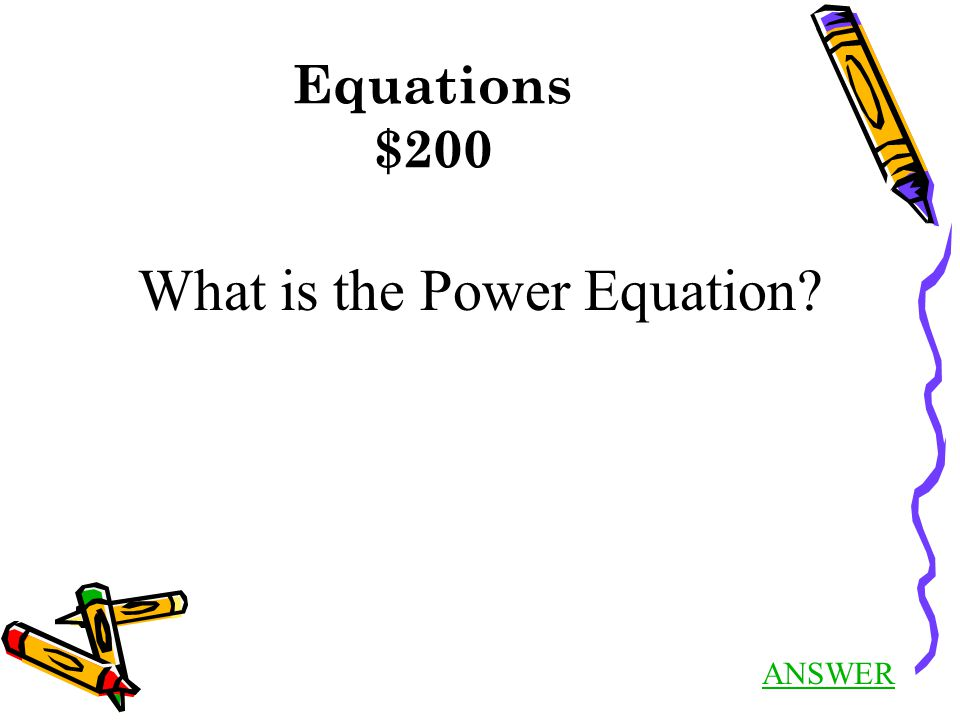 Equations $200 ANSWER What is the Power Equation?