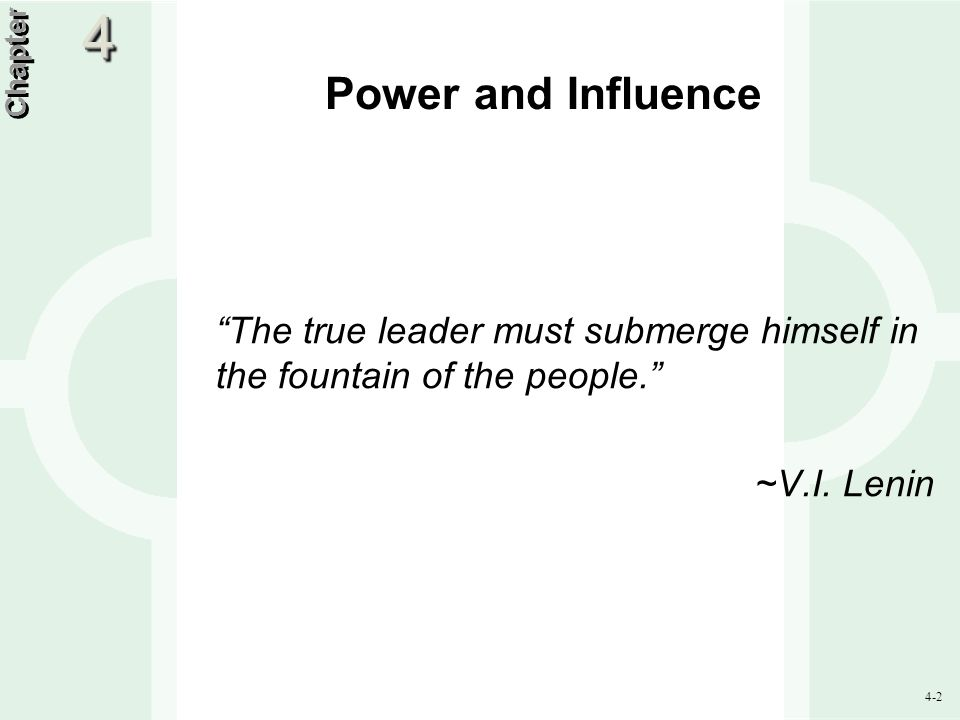 "4-2 Power and Influence ""The true leader must submerge himself in the fountain of the people."" ~V.I. Lenin Chapter 44"