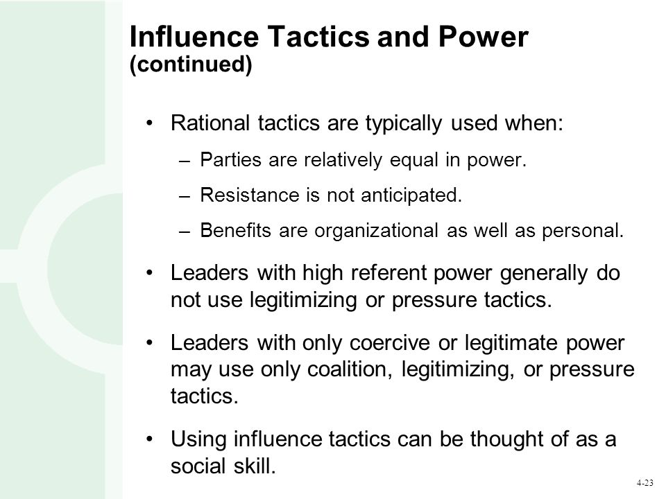 4-23 Influence Tactics and Power (continued) Rational tactics are typically used when: –Parties are relatively equal in power.