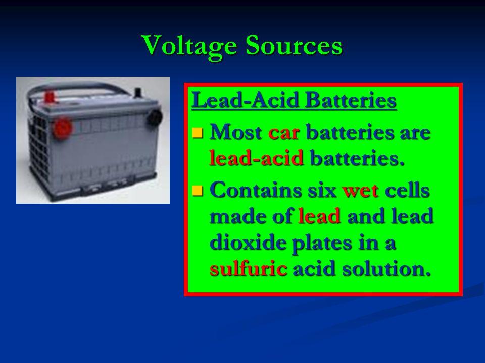 Voltage Sources Lead-Acid Batteries Most car batteries are lead-acid batteries. Most car batteries are lead-acid batteries. Contains six wet cells mad