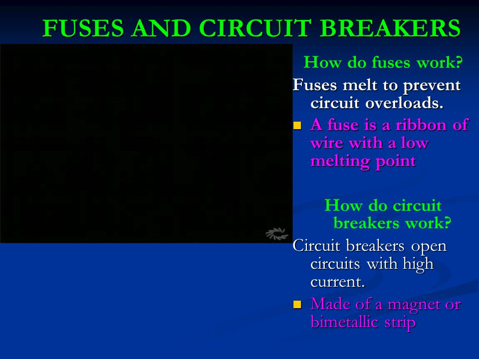 FUSES AND CIRCUIT BREAKERS How do fuses work? Fuses melt to prevent circuit overloads. A fuse is a ribbon of wire with a low melting point A fuse is a