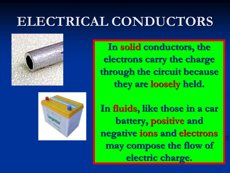 In solid conductors, the electrons carry the charge through the circuit because they are loosely held. In fluids, like those in a car battery, positiv