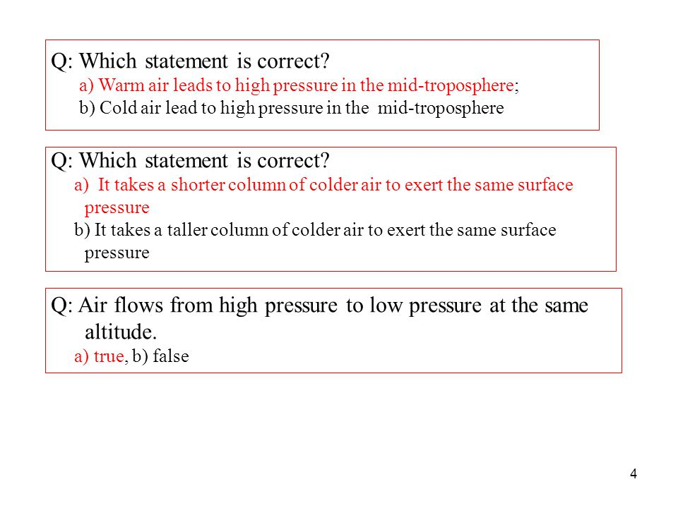 Q: Which statement is correct? a) Warm air leads to high pressure in the mid-troposphere; b) Cold air lead to high pressure in the mid-troposphere Q: