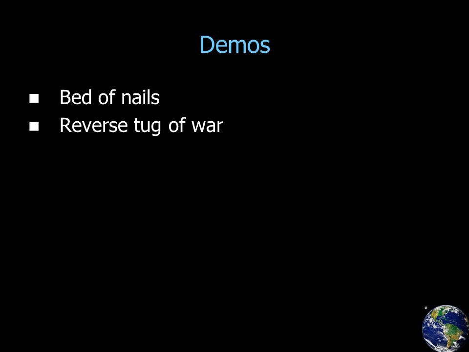 Demos Bed of nails Reverse tug of war