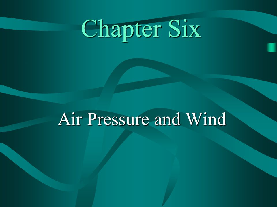 Chapter Six Chapter Six Air Pressure and Wind