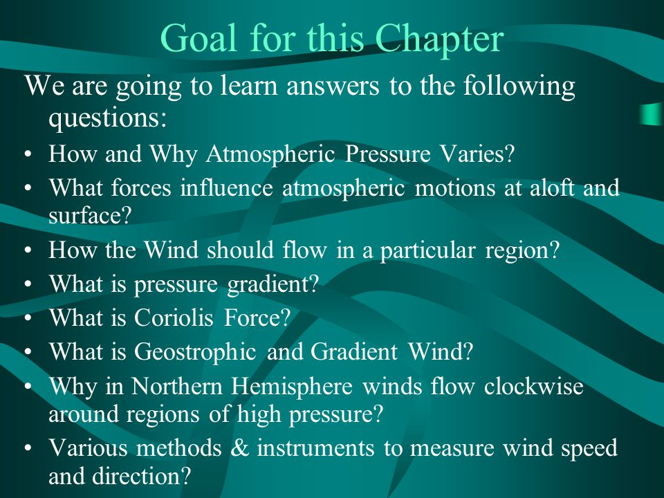 Goal for this Chapter We are going to learn answers to the following questions: How and Why Atmospheric Pressure Varies.