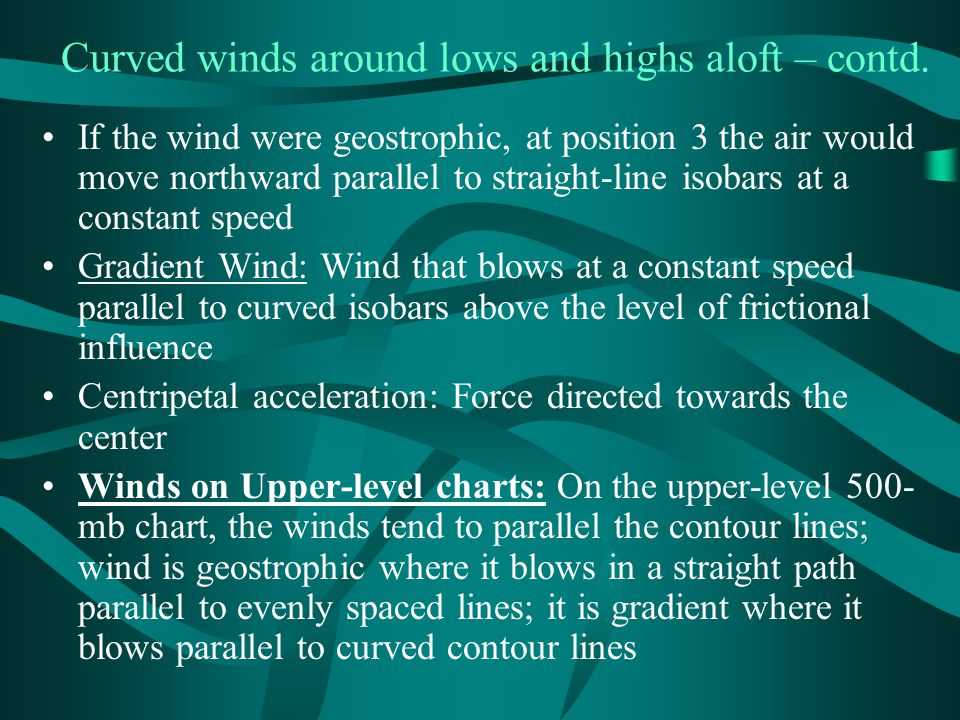 Curved winds around lows and highs aloft – contd. If the wind were geostrophic, at position 3 the air would move northward parallel to straight-line i