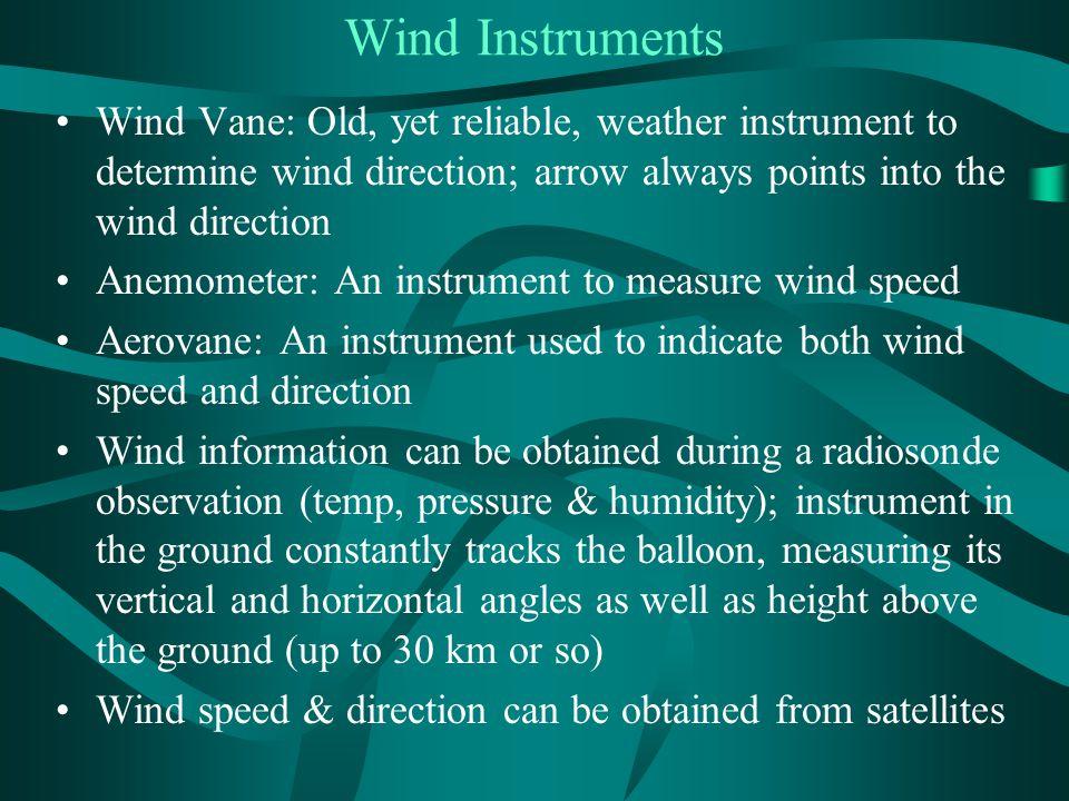 Wind Instruments Wind Vane: Old, yet reliable, weather instrument to determine wind direction; arrow always points into the wind direction Anemometer: