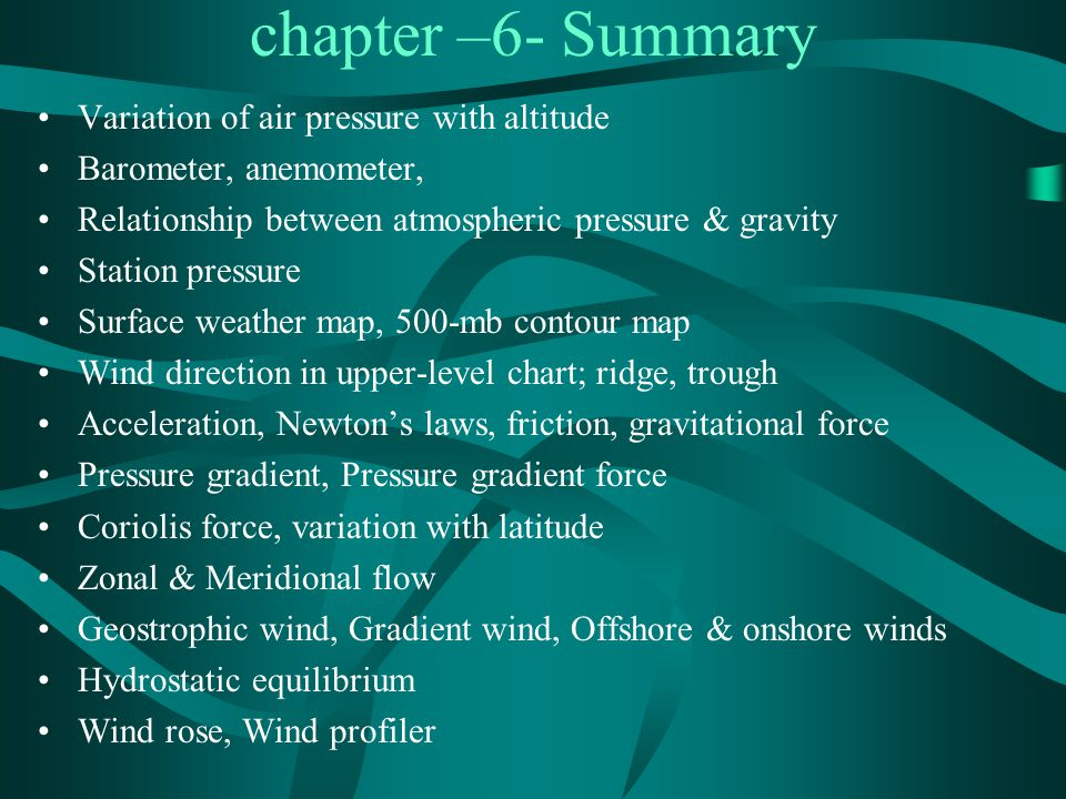 chapter –6- Summary Variation of air pressure with altitude Barometer, anemometer, Relationship between atmospheric pressure & gravity Station pressur