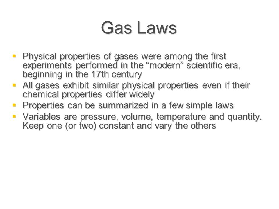 """Gas Laws  Physical properties of gases were among the first experiments performed in the """"modern"""" scientific era, beginning in the 17th century  All"""