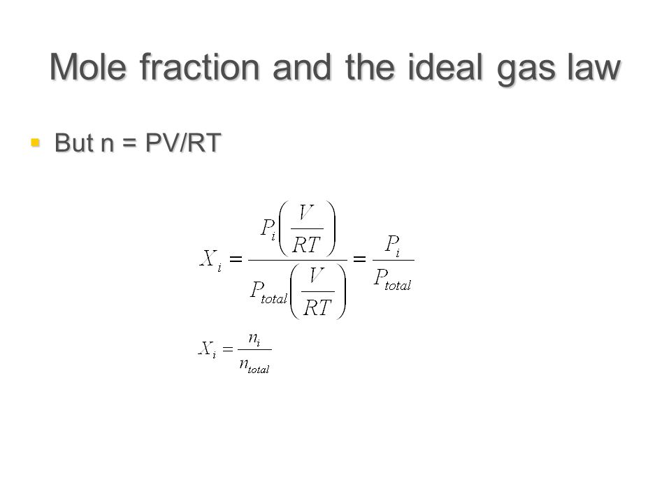 Mole fraction and the ideal gas law  But n = PV/RT
