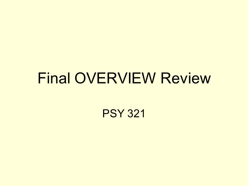 Final OVERVIEW Review PSY 321