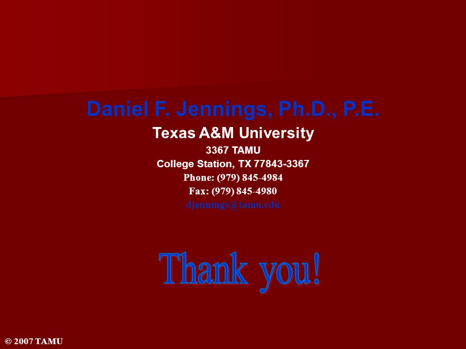 Daniel F. Jennings, Ph.D., P.E. Texas A&M University 3367 TAMU College Station, TX 77843-3367 Phone: (979) 845-4984 Fax: (979) 845-4980 djennings@tamu