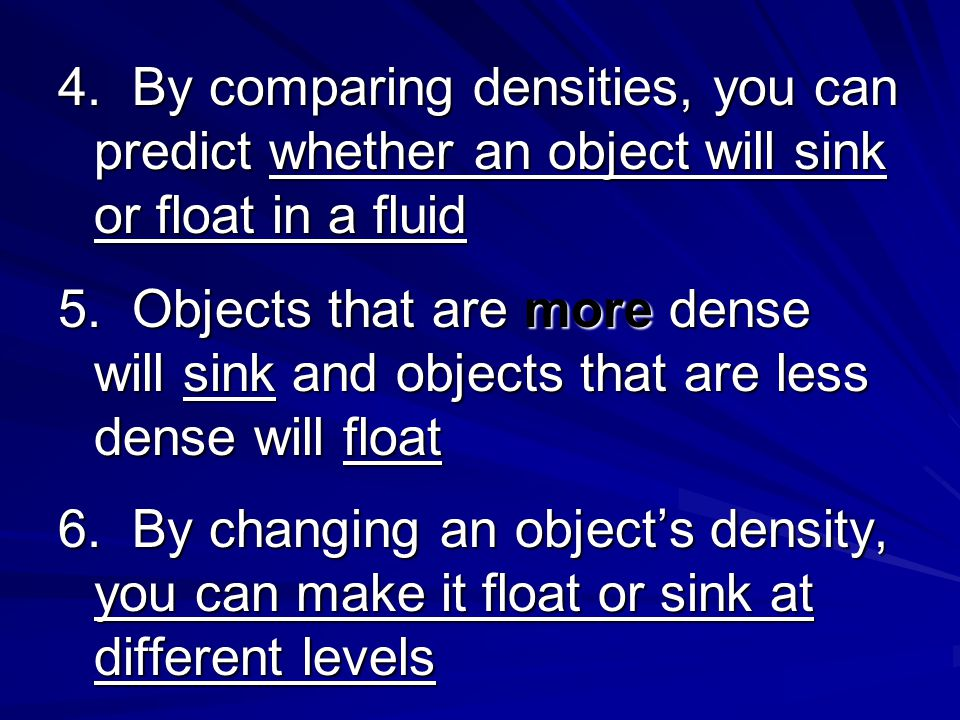 4. By comparing densities, you can predict whether an object will sink or float in a fluid 5. Objects that are more dense will sink and objects that a