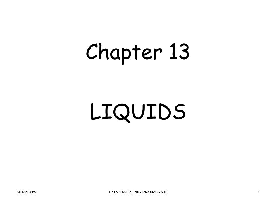 MFMcGrawChap 13d-Liquids - Revised 4-3-101 Chapter 13 LIQUIDS
