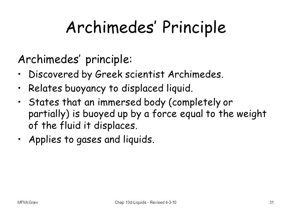 MFMcGrawChap 13d-Liquids - Revised 4-3-1031 Archimedes' Principle Archimedes' principle: Discovered by Greek scientist Archimedes.