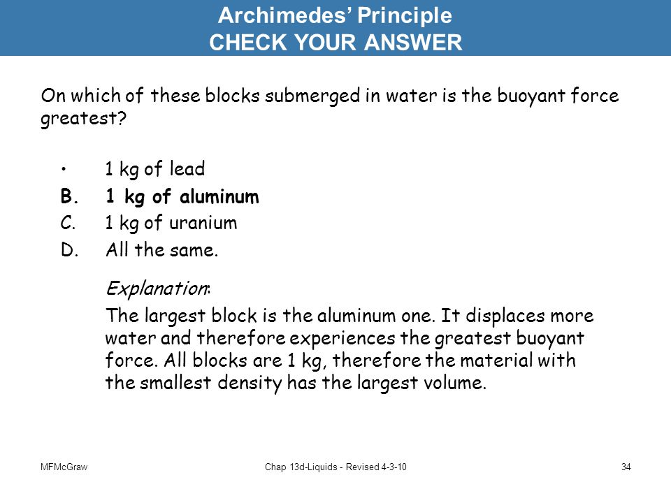 MFMcGrawChap 13d-Liquids - Revised 4-3-1034 On which of these blocks submerged in water is the buoyant force greatest.