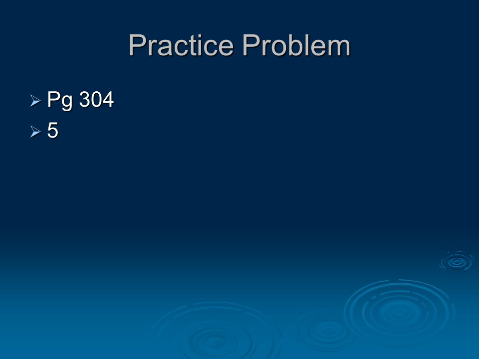 Practice Problem  Pg 304  5