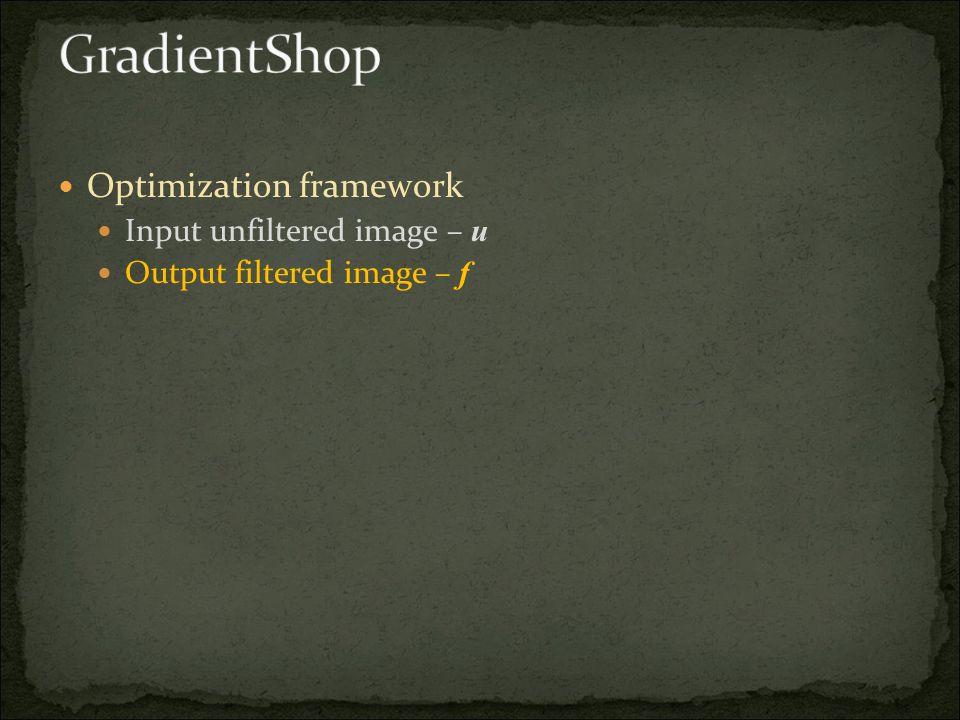 Optimization framework Input unfiltered image – u Output filtered image – f