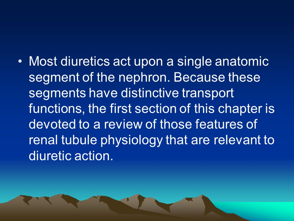 Most diuretics act upon a single anatomic segment of the nephron.