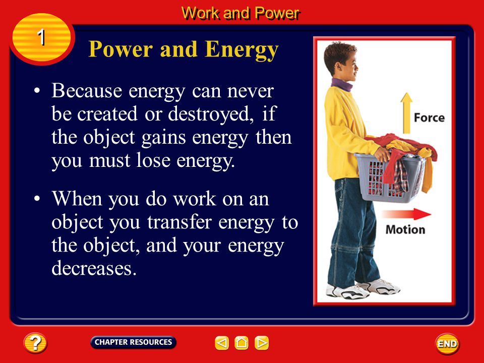 Work and Energy You also change the energy of an object when you do work and lift it higher.