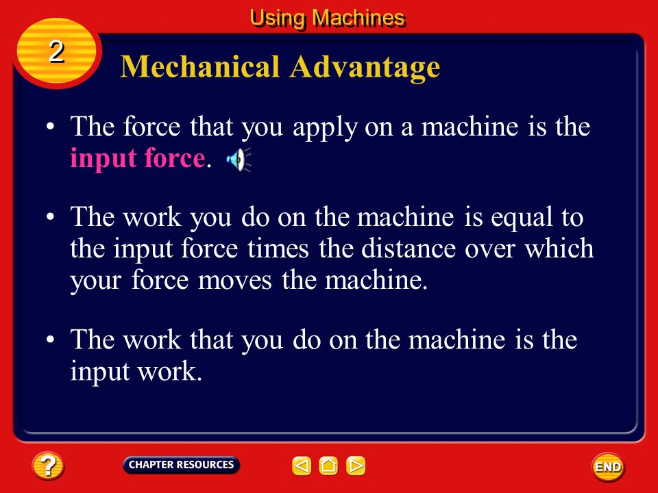Mechanical Advantage Even though machines make work easier, they don't decrease the amount of work you need to do.