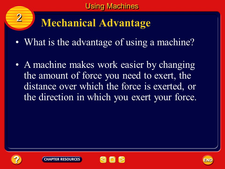 Mechanical Advantage The force that the machine applies is the output force.