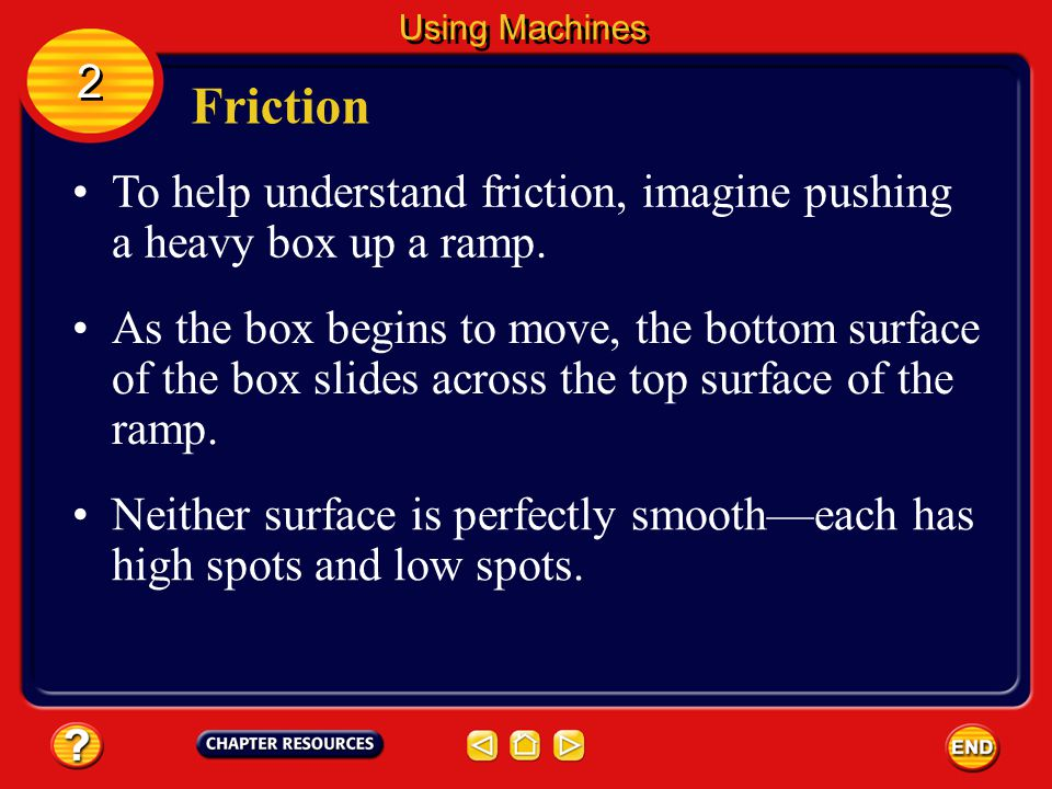 Efficiency If the amount of friction in the machine is reduced, the efficiency of the machine increases.