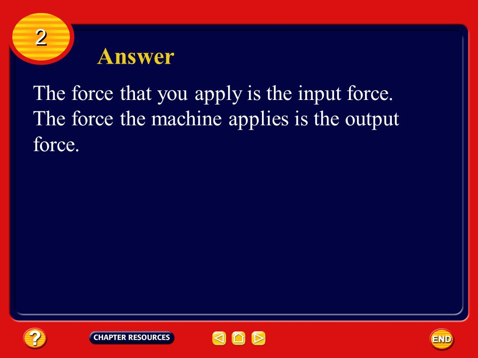 2 2 Section Check Question 1 The force that you apply on a machine is known as the _______.