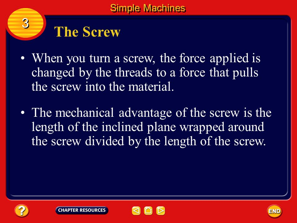The Screw A screw is an inclined plane wrapped around a cylinder or post.
