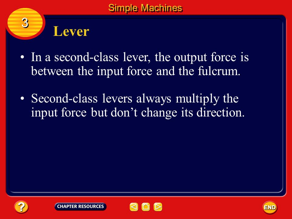 Lever In a first-class lever, the fulcrum is between the input force and the output force.