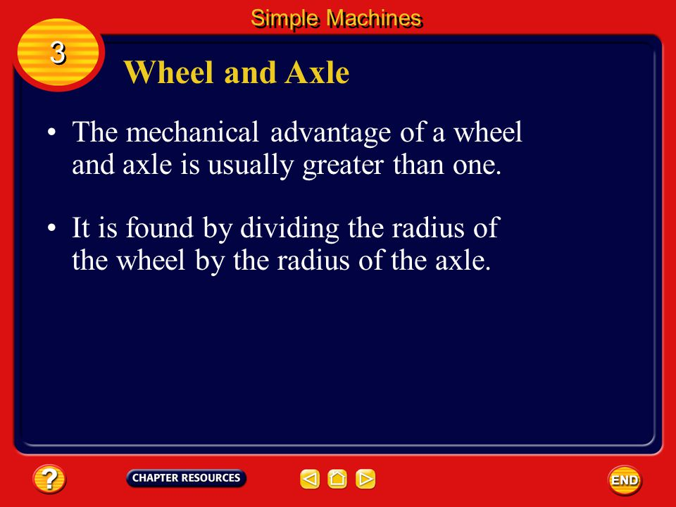 Wheel and Axle A wheel and axle consists of two circular objects of different sizes that are attached in such a way that they rotate together.