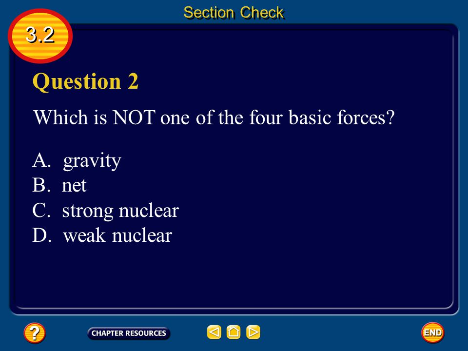 3.2 Section Check Question 1 Gravity is an attractive force between any two objects and depends on the masses of the objects and the distance between