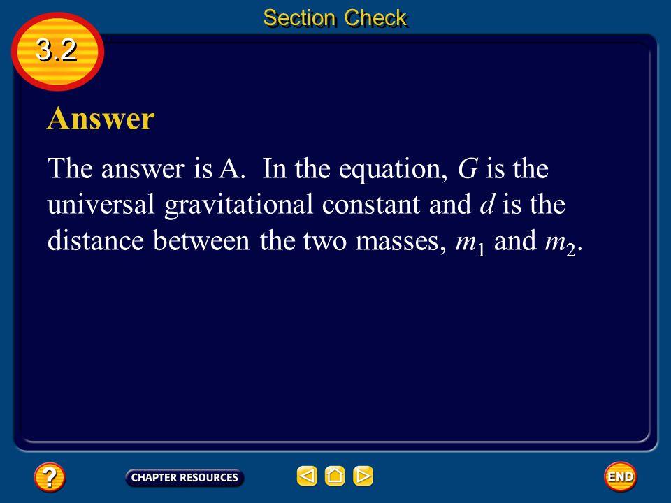 3.2 Section Check Question 3 A. F = G(m 1 m 2 /d 2 ) B. G = F(m 1 m 2 /d 2 ) C. F = G(m 1 - m 2 /d 2 ) D. F = G(d 2 /m 1 m 2 ) Which of the following