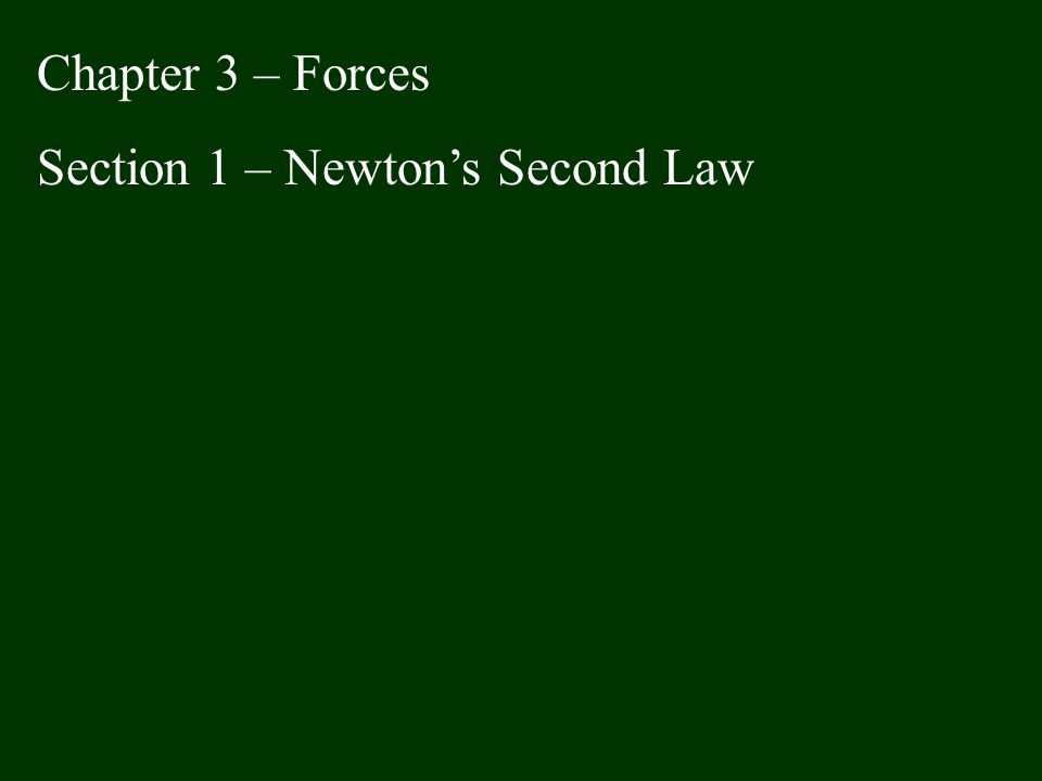 Chapter 3 – Forces Section 1 – Newton's Second Law