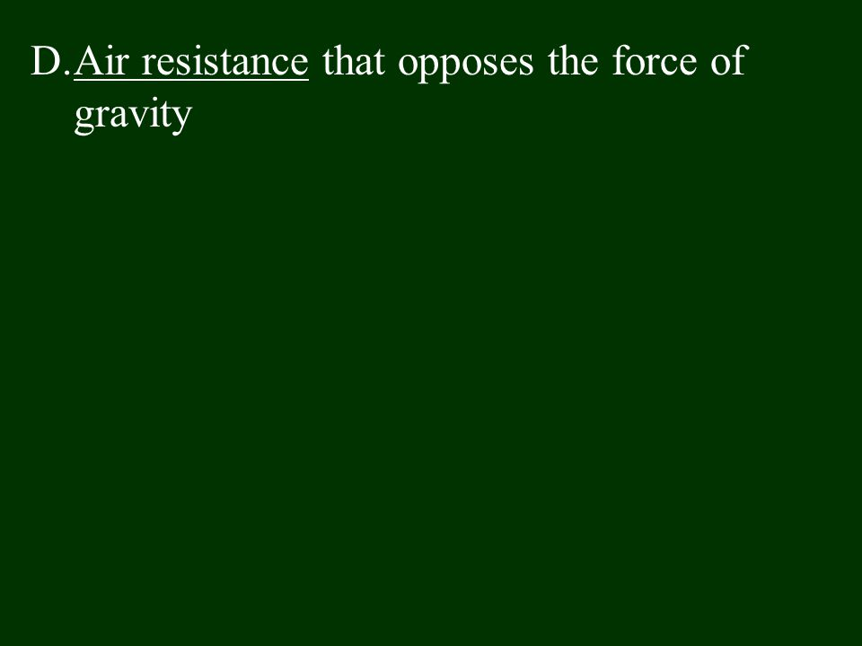 D.Air resistance that opposes the force of gravity