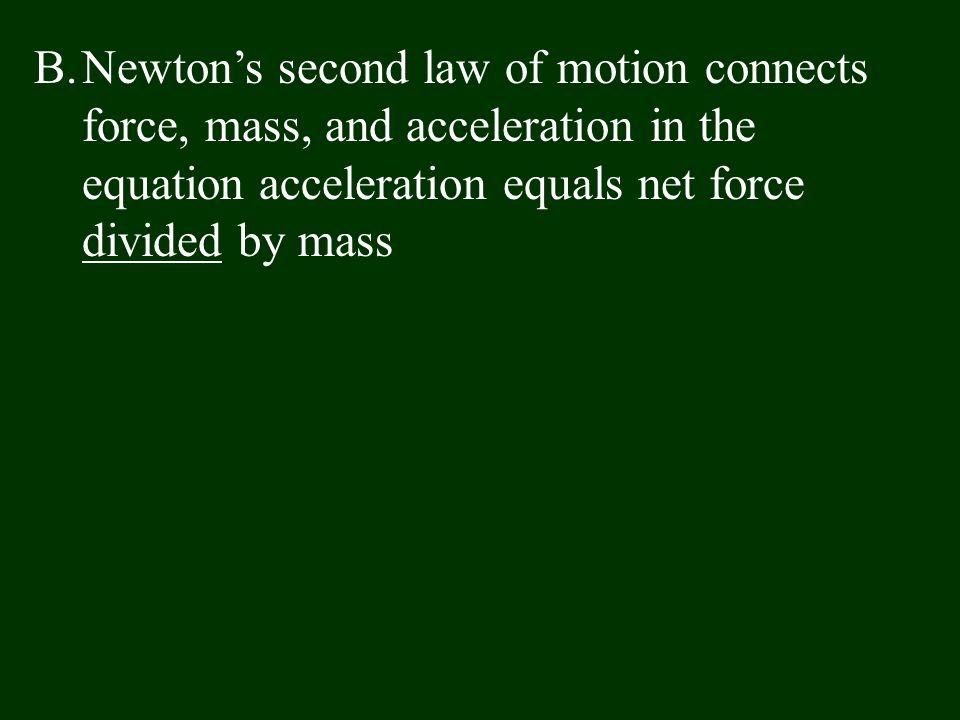 B.Newton's second law of motion connects force, mass, and acceleration in the equation acceleration equals net force divided by mass