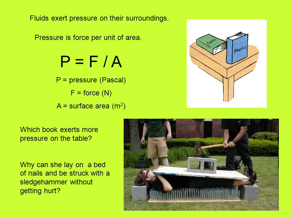 Pressure is force per unit of area.