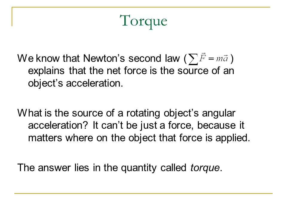Torque… Torque, , is the tendency of a force to rotate an object about some axis  Torque is a vector   = r F sin  = F d F is the force  is the angle the force makes with the horizontal d is the moment arm (or lever arm)