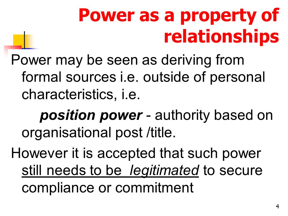 4 Power as a property of relationships Power may be seen as deriving from formal sources i.e.