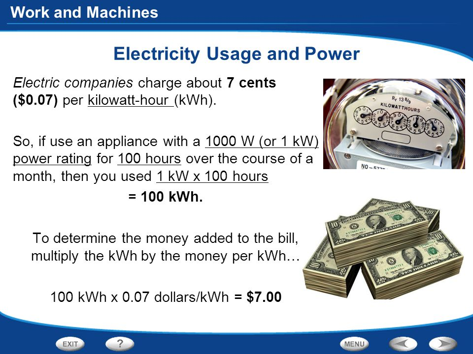 Work and Machines Electricity Usage and Power Electric companies charge about 7 cents ($0.07) per kilowatt-hour (kWh).