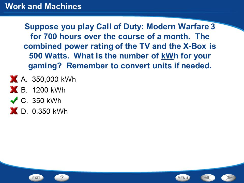 Work and Machines Suppose you play Call of Duty: Modern Warfare 3 for 700 hours over the course of a month.