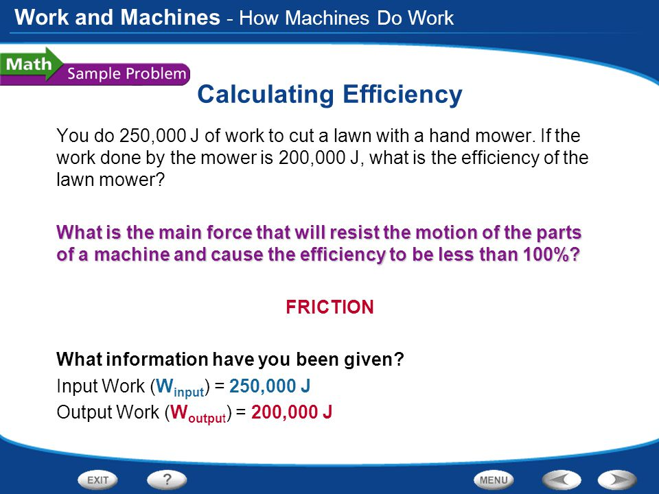 Work and Machines Calculating Efficiency You do 250,000 J of work to cut a lawn with a hand mower.