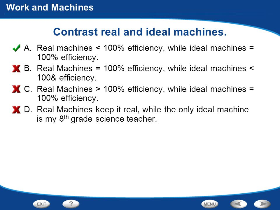 Work and Machines Contrast real and ideal machines.