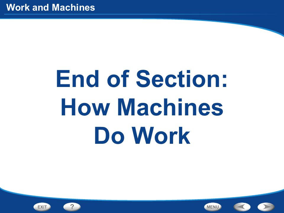Work and Machines End of Section: How Machines Do Work
