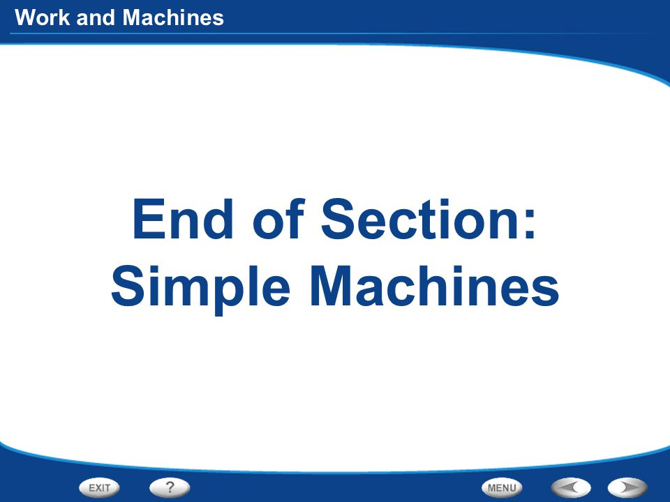 Work and Machines End of Section: Simple Machines